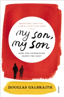 My Son, My Son : How One Generation Hurts the Next, Paperback Book