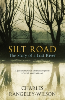 Silt Road : The Story of a Lost River, Paperback Book