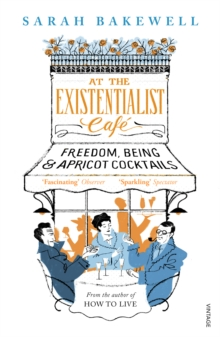 At The Existentialist Cafe : Freedom, Being, and Apricot Cocktails, Paperback / softback Book