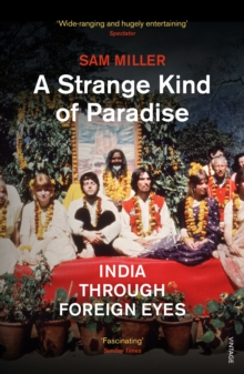 A Strange Kind of Paradise : India Through Foreign Eyes, Paperback Book