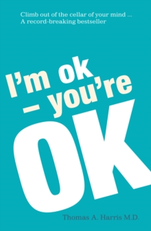 I'm Ok, You're Ok : A practical guide to Transactional Analysis, Paperback / softback Book
