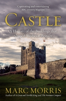 Castle : A History of the Buildings that Shaped Medieval Britain, Paperback Book