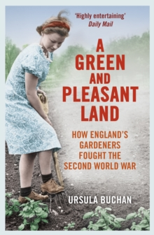 A Green and Pleasant Land : How England's Gardeners Fought the Second World War, Paperback Book