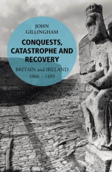 Conquests, Catastrophe and Recovery : Britain and Ireland 1066-1485, Paperback / softback Book
