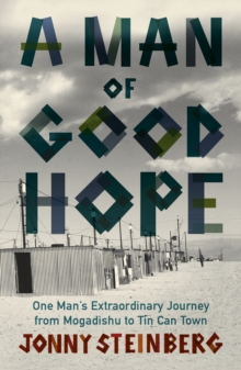 A Man of Good Hope : One Man's Extraordinary Journey from Mogadishu to Tin Can Town, Paperback Book