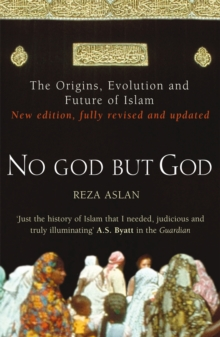 No God But God : The Origins, Evolution and Future of Islam, Paperback Book