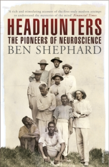Headhunters : The Pioneers of Neuroscience, Paperback Book