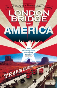 London Bridge in America : The Tall Story of a Transatlantic Crossing, Paperback / softback Book