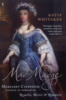 Mad Madge : Margaret Cavendish, Duchess of Newcastle, Royalist, Writer and Romantic, Paperback / softback Book