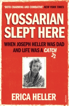 Yossarian Slept Here : When Joseph Heller was Dad and Life was a Catch-22, Paperback / softback Book
