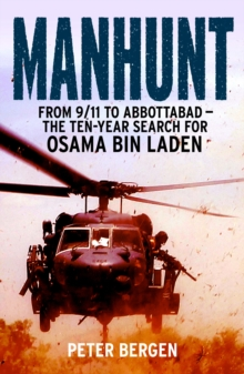 Manhunt : From 9/11 to Abbottabad - the Ten-Year Search for Osama bin Laden, Paperback / softback Book