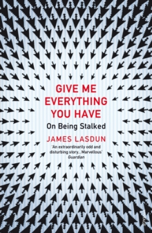 Give Me Everything You Have : On Being Stalked, Paperback / softback Book