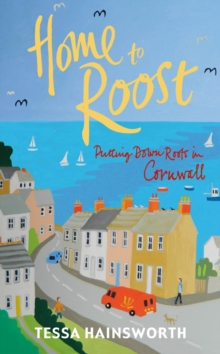 Home to Roost : Putting Down Roots in Cornwall, Paperback / softback Book