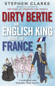 Dirty Bertie: An English King Made in France, Paperback / softback Book