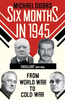 Six Months in 1945 : FDR, Stalin, Churchill, and Truman - from World War to Cold War, Paperback Book