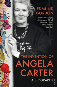 The Invention of Angela Carter : A Biography, Paperback / softback Book