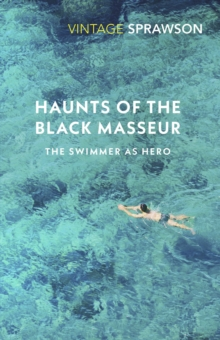 Haunts of the Black Masseur : The Swimmer as Hero, Paperback / softback Book