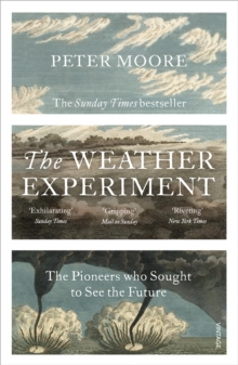 The Weather Experiment : The Pioneers Who Sought to See the Future, Paperback Book