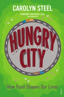 Hungry City : How Food Shapes Our Lives, Paperback / softback Book