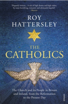 The Catholics : The Church and its People in Britain and Ireland, from the Reformation to the Present Day, Paperback / softback Book