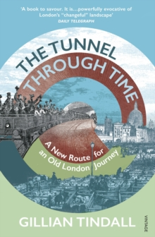 The Tunnel Through Time : A New Route for an Old London Journey, Paperback / softback Book