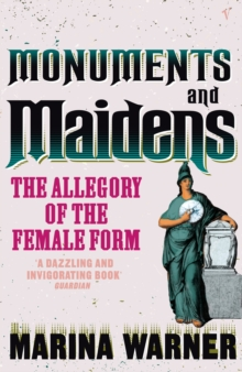 Monuments And Maidens : The Allegory of the Female Form, Paperback / softback Book