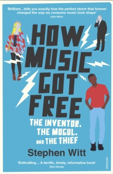 How Music Got Free : The Inventor, the Music Man, and the Thief, Paperback / softback Book