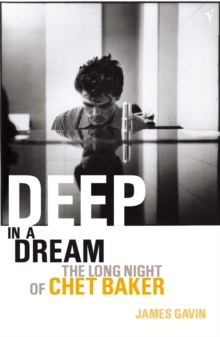 Deep In A Dream : The Long Night of Chet Baker, Paperback / softback Book