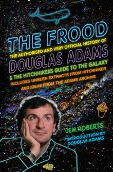 The Frood : The Authorised and Very Official History of Douglas Adams & The Hitchhiker's Guide to the Galaxy, Paperback Book