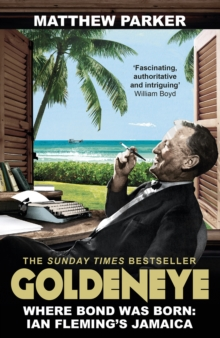 Goldeneye : Where Bond was Born: Ian Fleming's Jamaica, Paperback / softback Book
