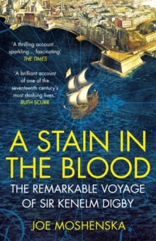 A Stain in the Blood : The Remarkable Voyage of Sir Kenelm Digby, Paperback Book