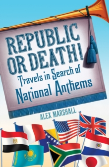 Republic or Death! : Travels in Search of National Anthems, Paperback Book