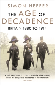 The Age of Decadence : Britain 1880 to 1914, Paperback / softback Book