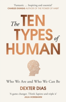 The Ten Types of Human : A New Understanding of Who We Are, and Who We Can Be, Paperback Book