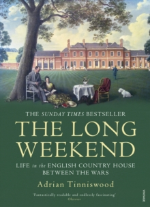 The Long Weekend : Life in the English Country House Between the Wars
