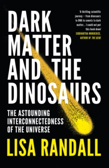 Dark Matter and the Dinosaurs : The Astounding Interconnectedness of the Universe, Paperback Book