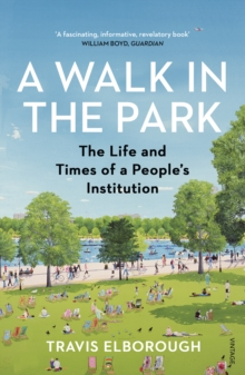 A Walk in the Park : The Life and Times of a People's Institution, Paperback / softback Book