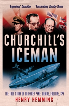 Churchill's Iceman : The True Story of Geoffrey Pyke: Genius, Fugitive, Spy, Paperback Book