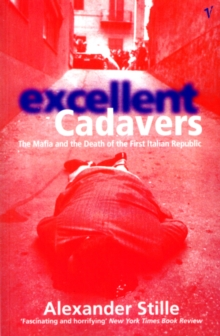 Excellent Cadavers : The Mafia and the Death of the First Italian Republic, Paperback Book