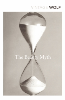 The Beauty Myth : How Images of Beauty are Used Against Women, Paperback / softback Book