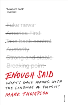 Enough Said : What's gone wrong with the language of politics?, Paperback / softback Book