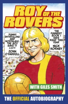 Roy of the Rovers : The Official Autobiography of Roy of the Rovers, Paperback / softback Book