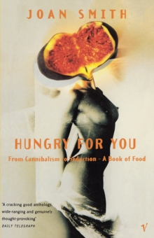 Hungry For You : From Cannibalism to Seduction-A Book of Food, Paperback / softback Book