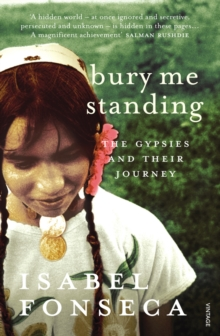Bury Me Standing : The Gypsies and their Journey, Paperback Book