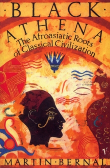 Black Athena : The Afroasiatic Roots of Classical Civilization Volume One:The Fabrication of Ancient Greece 1785-1985, Paperback / softback Book