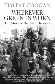 Wherever Green Is Worn : The Story of the Irish Diaspora, Paperback Book