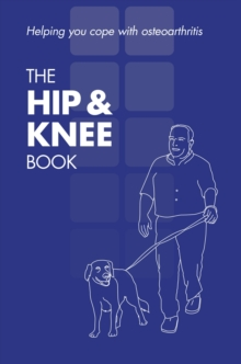 The hip & knee book : helping you cope with osteoarthritis, [English, single copy], Paperback / softback Book