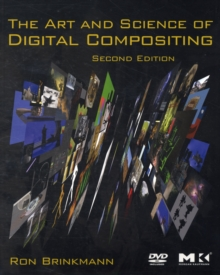 The Art and Science of Digital Compositing : Techniques for Visual Effects, Animation and Motion Graphics, Paperback Book