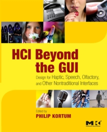 HCI Beyond the GUI : Design for Haptic, Speech, Olfactory, and Other Nontraditional Interfaces, Paperback / softback Book