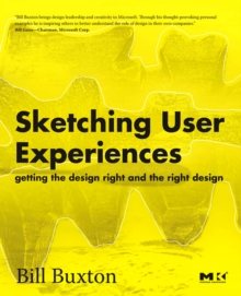 Sketching User Experiences: Getting the Design Right and the Right Design, Paperback Book